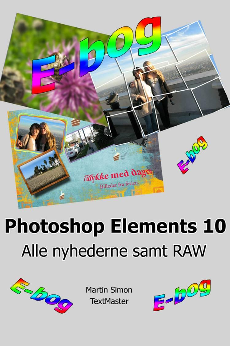 Photoshop Elements 10 - alle nyheder samt RAW af Martin Simon