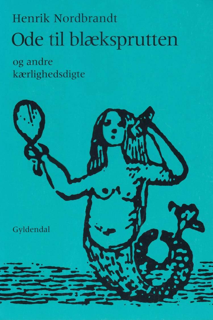 Ode til blæksprutten og andre kærlighedsdigte af Henrik Nordbrandt