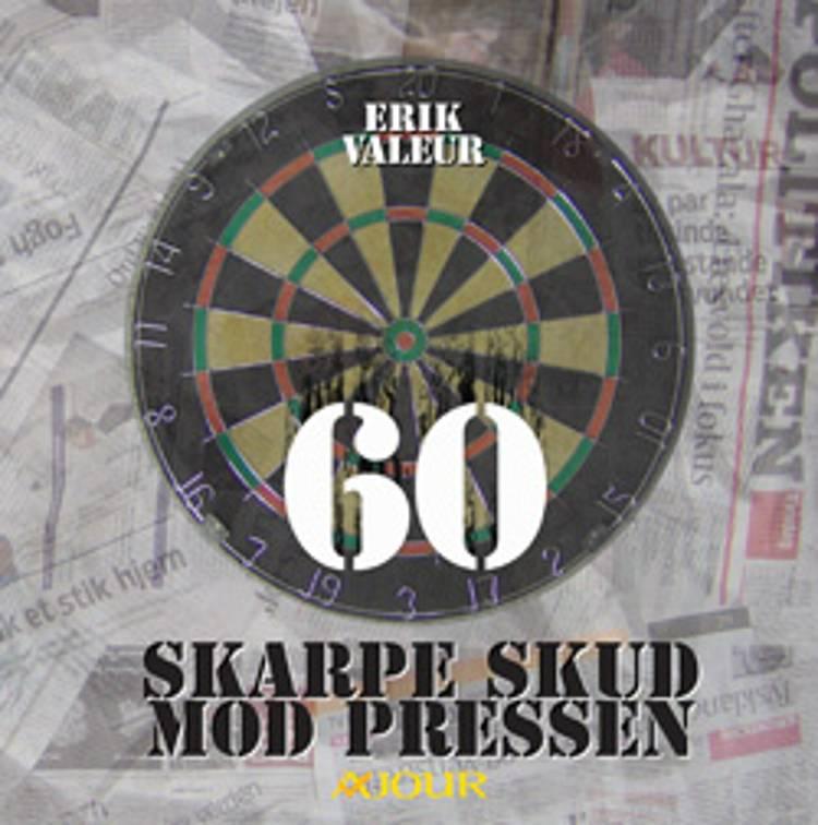 60 skarpe skud mod pressen af Erik Valeur