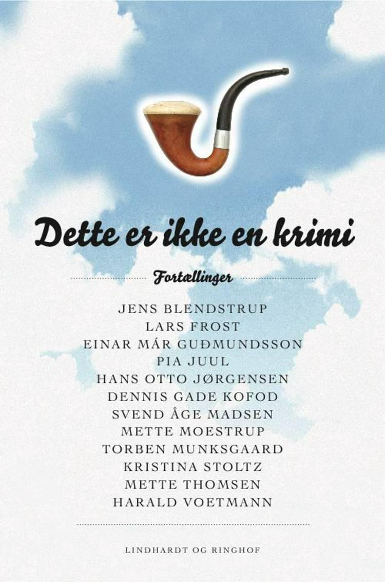 Dette er ikke en krimi af Lars Frost, Jens Blendstrup og Einar Már Guðmundsson m.fl.