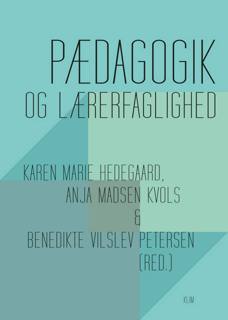 Pædagogik og lærerfaglighed af Anja Madsen Kvols, Benedikte Vilslev Petersen og Karen Marie Hedegaard m.fl.