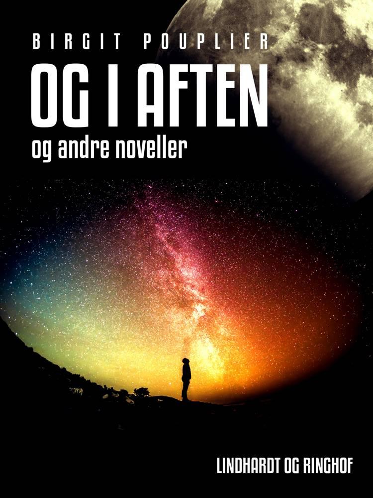 Og i aften - og andre noveller af Birgit Pouplier