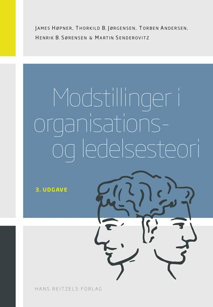 Modstillinger i organisations- og ledelsesteori af Torben Andersen, Thorkild B. Jørgensen, Henrik Bendixen Sørensen og James Høpner m.fl.