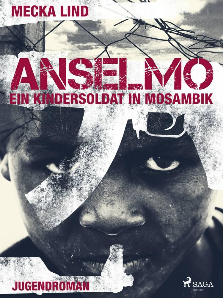Anselmo - ein Kindersoldat in Mosambik af Mecka Lind