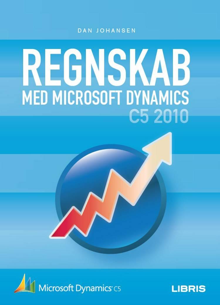 Regnskab med Microsoft Dynamics C5 2010 af Dan Johansen