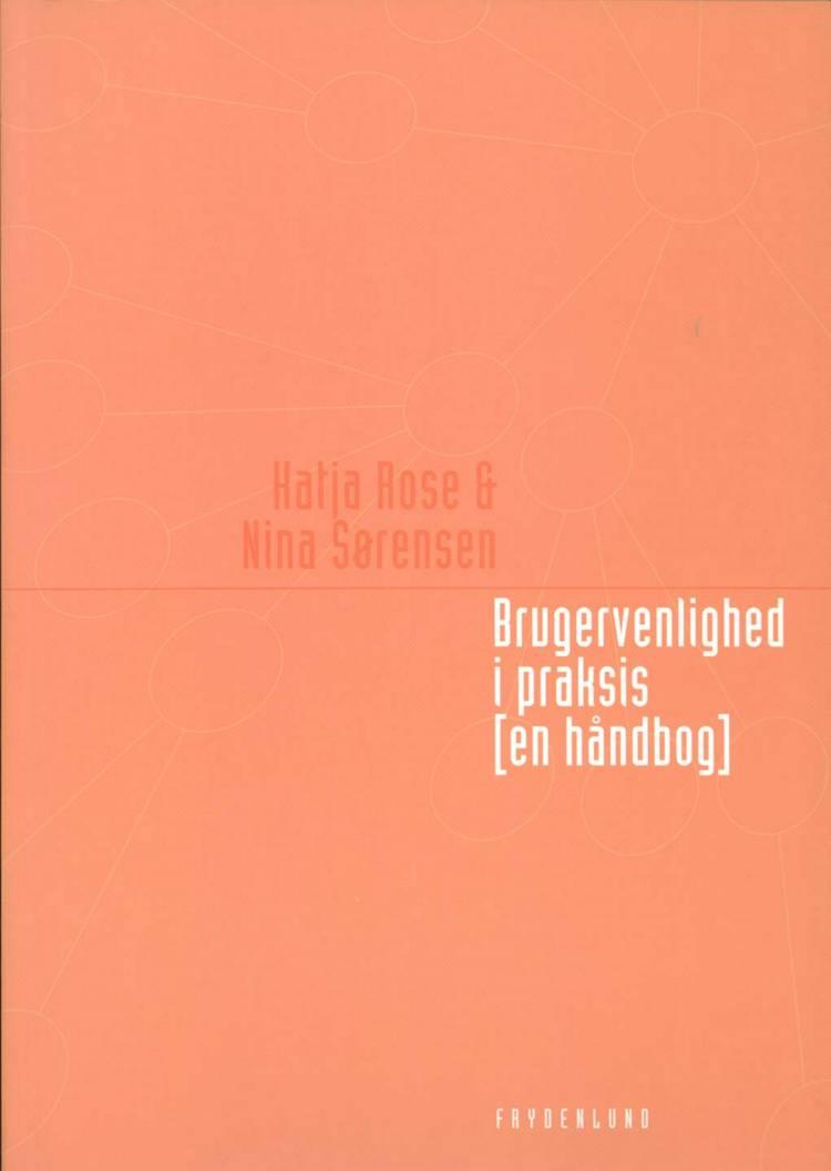 Brugervenlighed i praksis [en håndbog] af Katja Rose og Nina Sørensen
