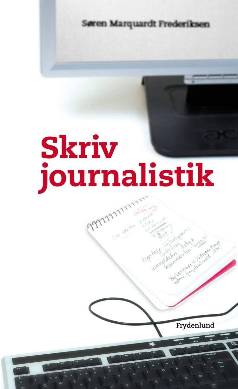 Skriv journalistik af Søren Marquardt Frederiksen