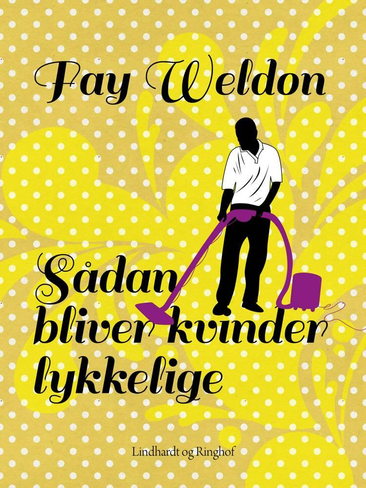 Sådan bliver kvinder lykkelige af Fay Weldon