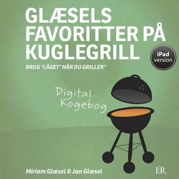 Glæsels favoritter på kuglegrill af Jan Glæsel og Miriam Glæsel