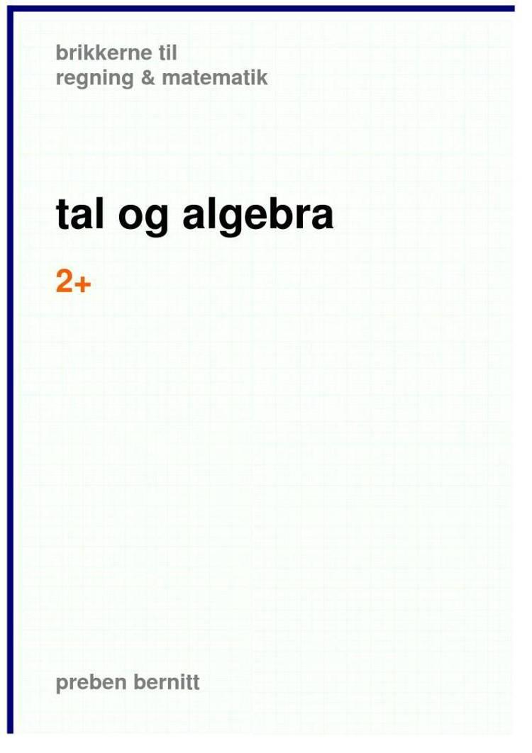tal og algebra 2+, brikkerne til regning & matematik af Preben Bernitt
