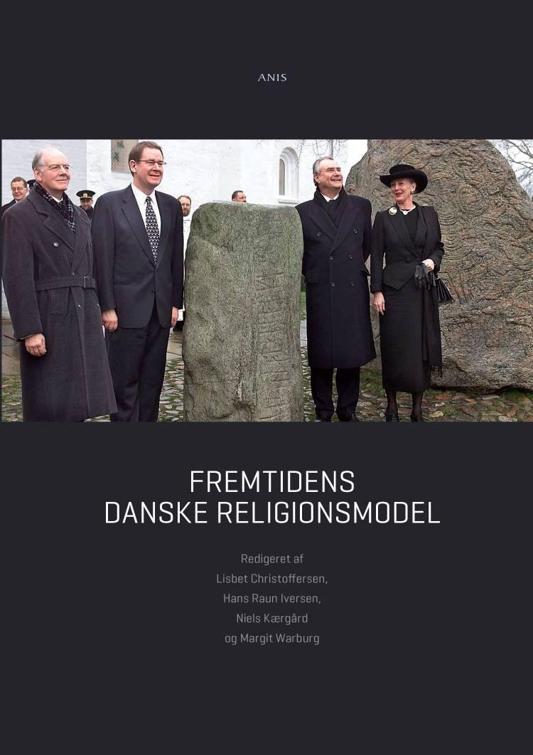 Fremtidens danske religionsmodel af Lisbet Christoffersen, Hans Raun Iversen og Niels Kærgård m.fl.