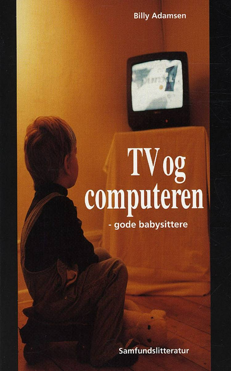 Tv og computeren - gode babysittere af Billy Adamsen