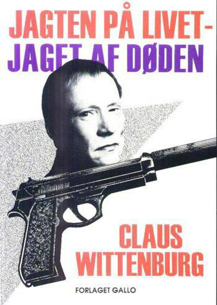 Jagten på livet - jaget af døden af Claus Wittenburg