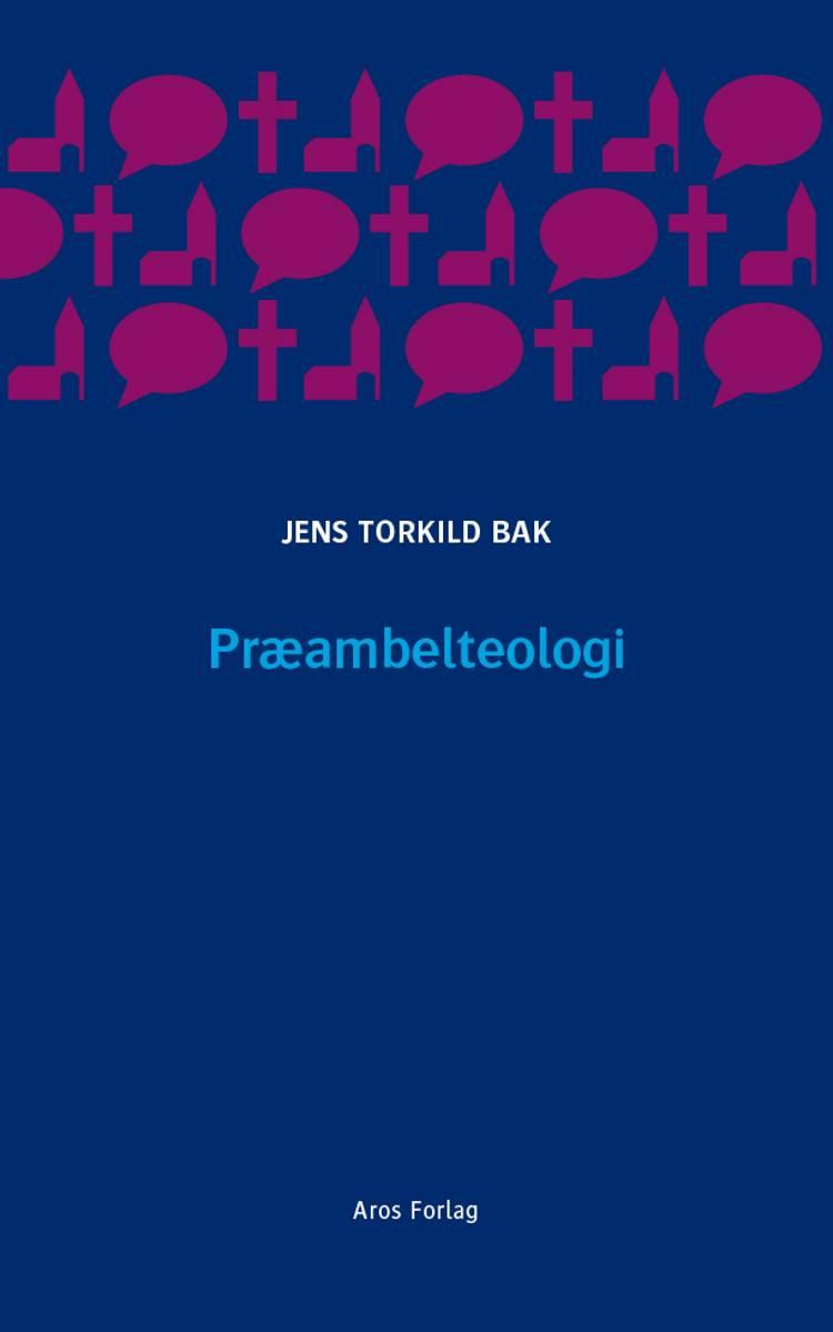 Præambelteologi af Jens Torkild Bak