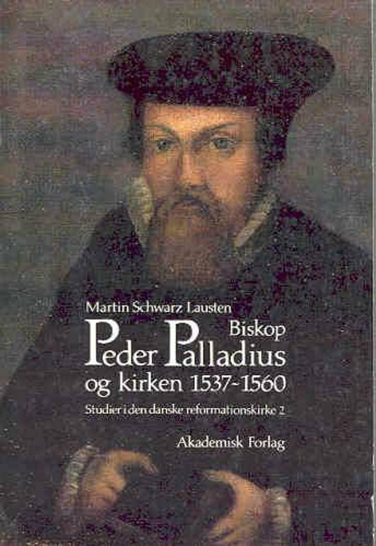 Biskop Peder Palladius og kirken (1537-1560) af Martin Schwarz Lausten