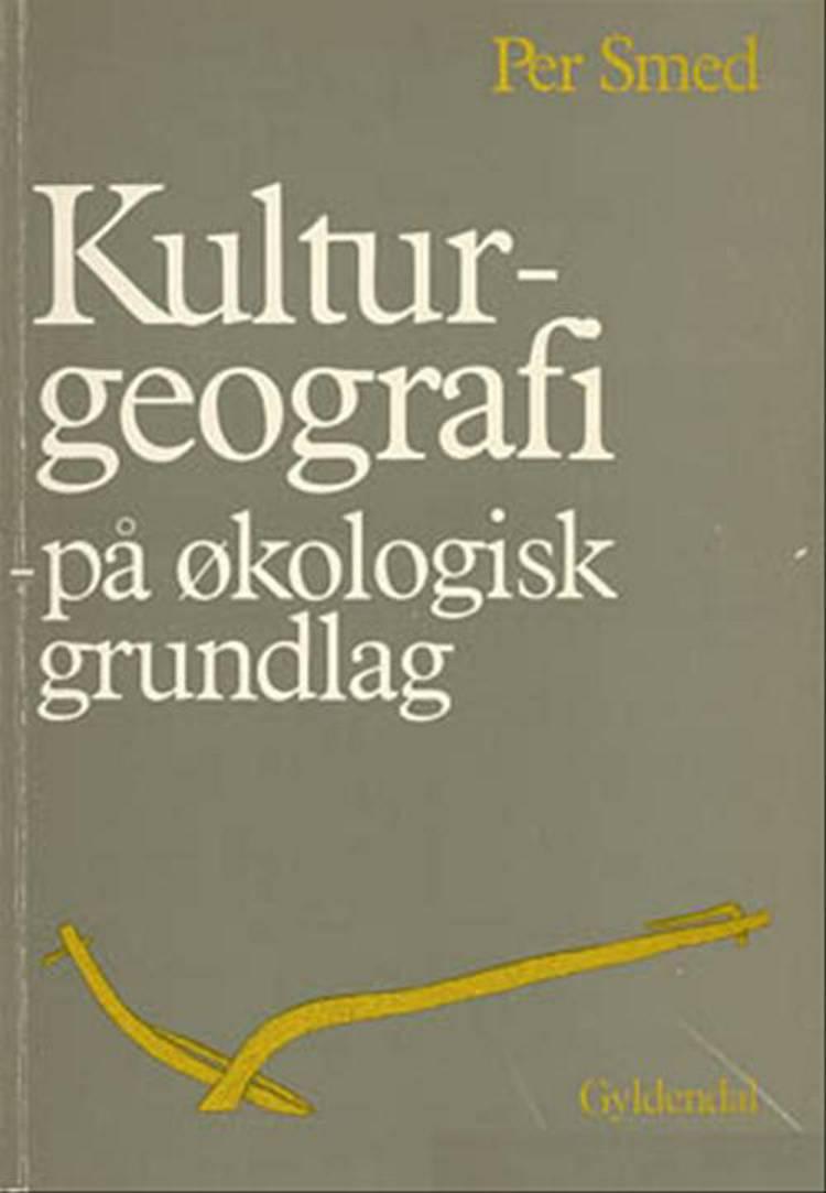 Kulturgeografi på økologisk grundlag af Per Smed