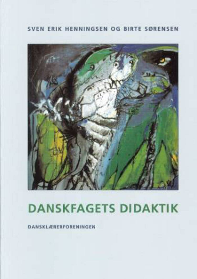 Danskfagets didaktik af Birte Sørensen og Sven Erik Henningsen
