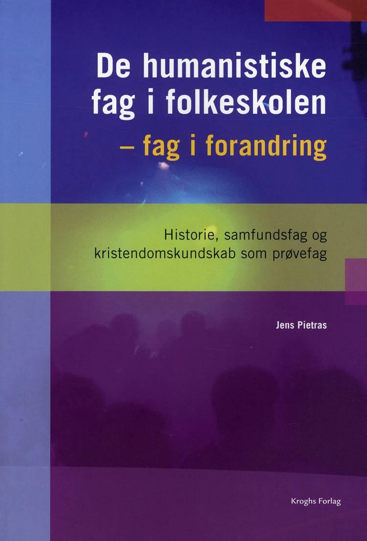 De humanistiske fag i folkeskolen - fag i forandring af Jens Pietras