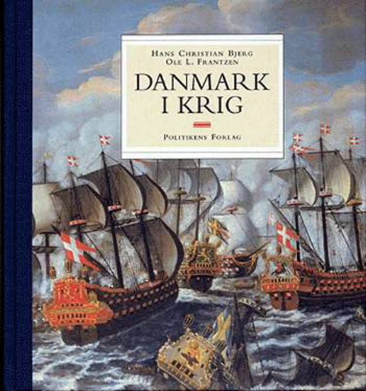 Danmark i krig af Ole L. Frantzen og Hans Christian Bjerg – anmeldelser og bogpriser - bog.nu
