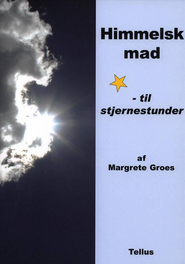 Himmelsk mad - til stjernestunder af Margrete Groes