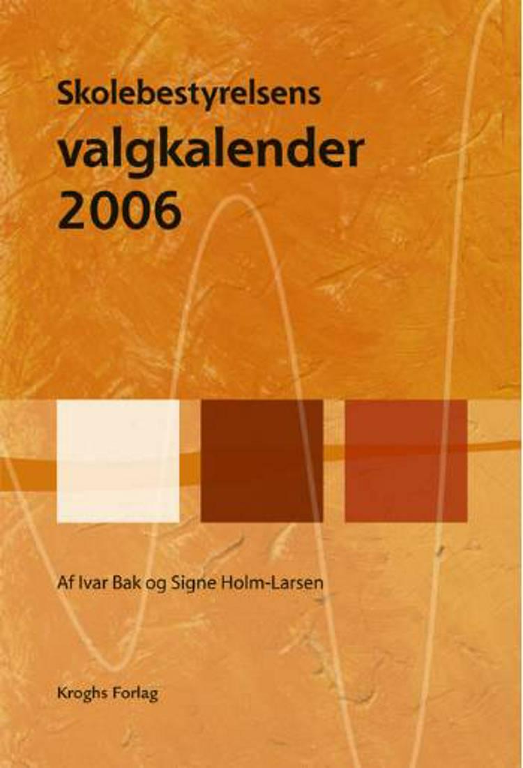 Skolebestyrelsens valgkalender 2006 af Signe Holm-Larsen og Ivar Bak