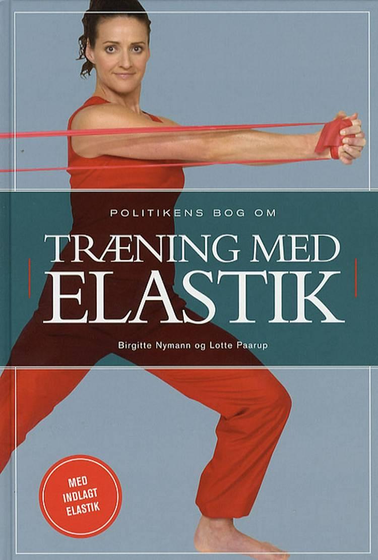 Politikens bog om træning med elastik af Birgitte Nymann og Lotte Paarup