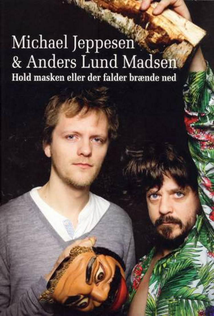 Hold masken eller der falder brænde ned af Anders Lund Madsen og Michael Jeppesen