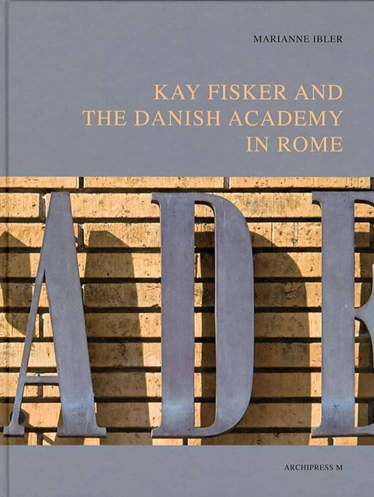 Kay Fisker and The Danish Academy in Rome af Kjeld de Fine Licht og Marianne Ibler