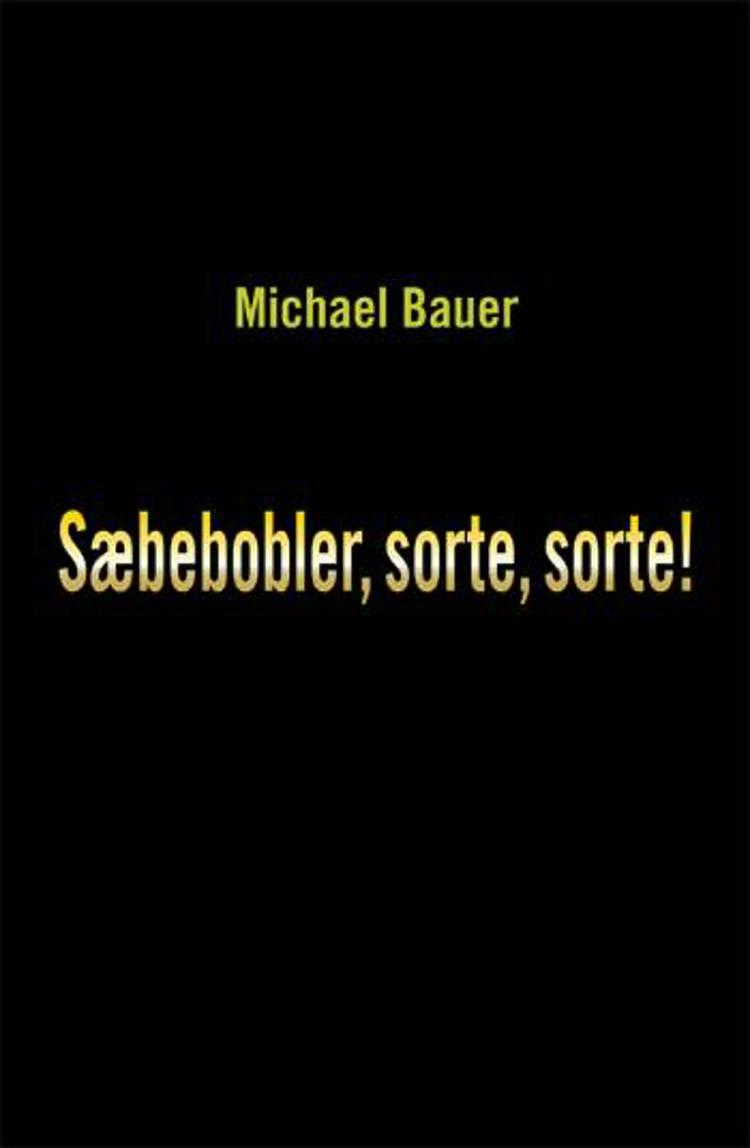 Sæbebobler, sorte, sorte! af Michael Bauer
