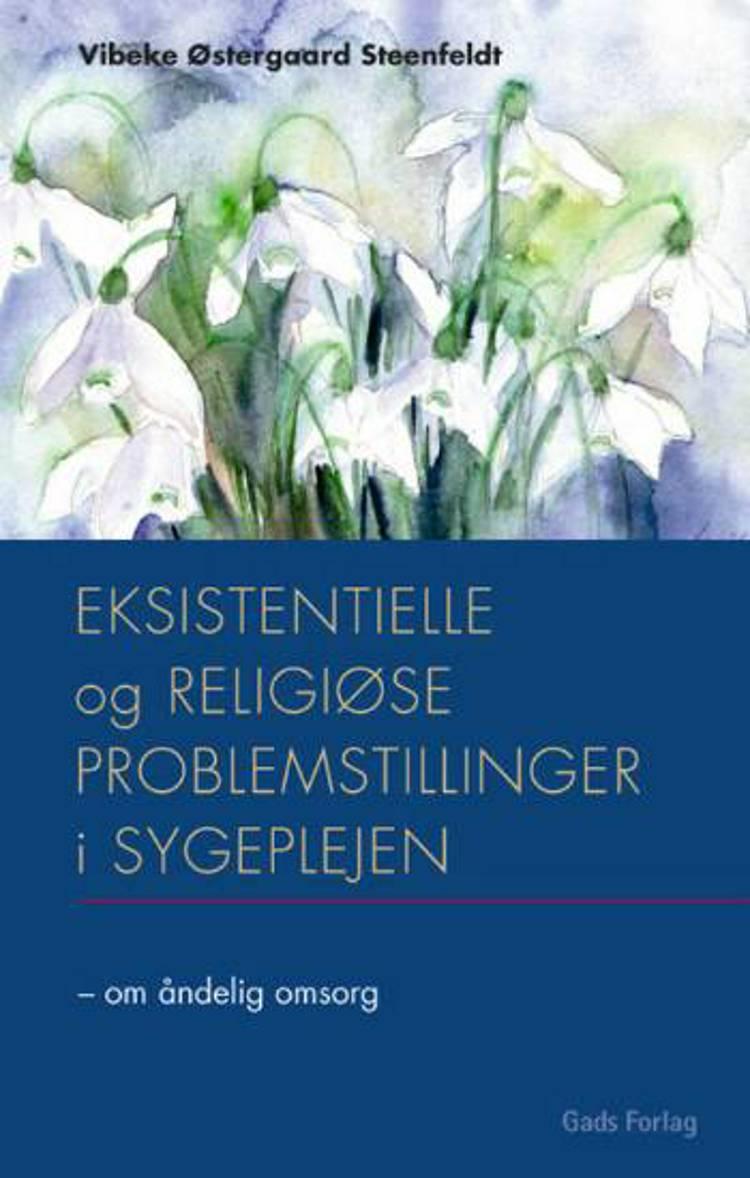 Eksistentielle og religiøse problemstillinger i sygeplejen af Vibeke Østergaard Steenfeldt