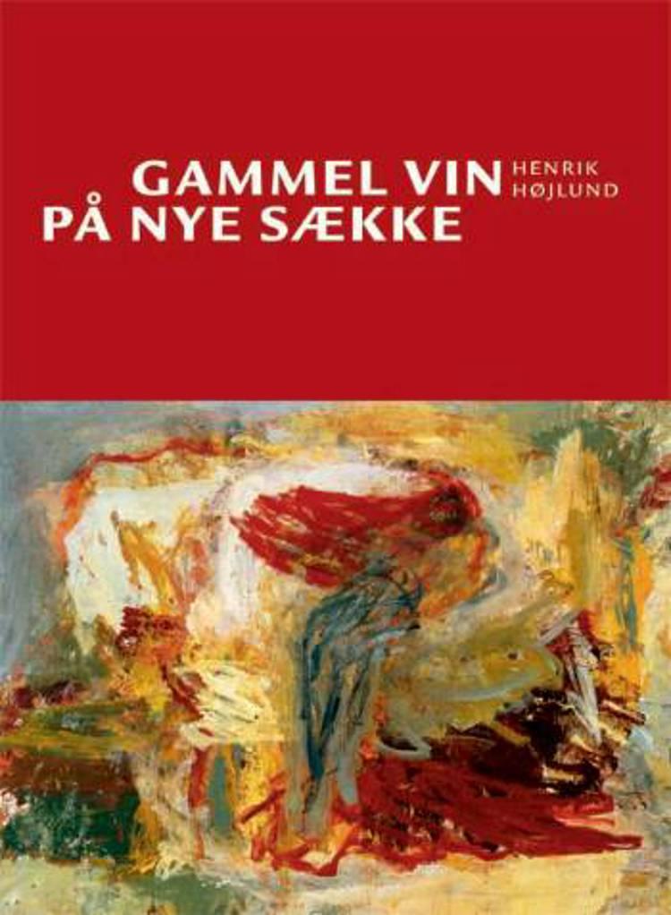 Gammel vin på nye sække af Henrik Højlund