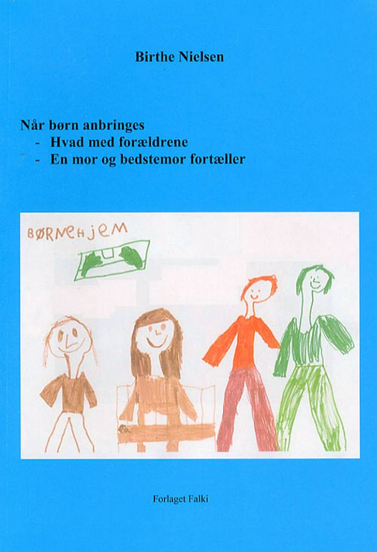 Når børn anbringes - hvad med forældrene, en mor og bedstemor fortæller af Birthe Nielsen