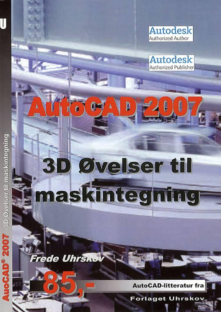 AutoCAD 2007 - 3D øvelser til maskintegning af Frede Uhrskov