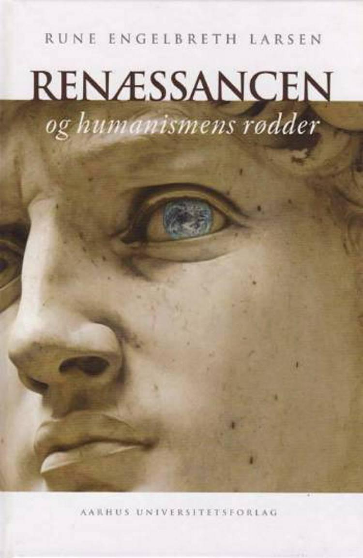 Renæssancen og humanismens rødder af Rune Engelbreth Larsen