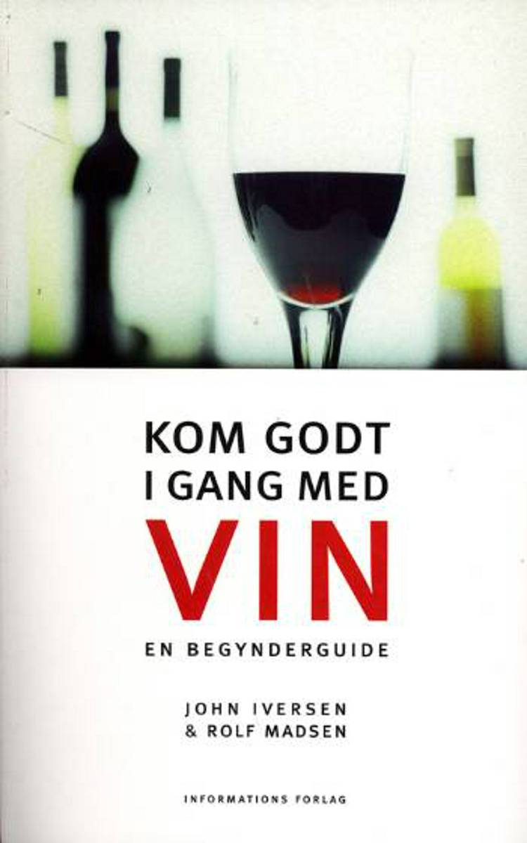 Kom godt i gang med vin af John Iversen og Rolf Madsen