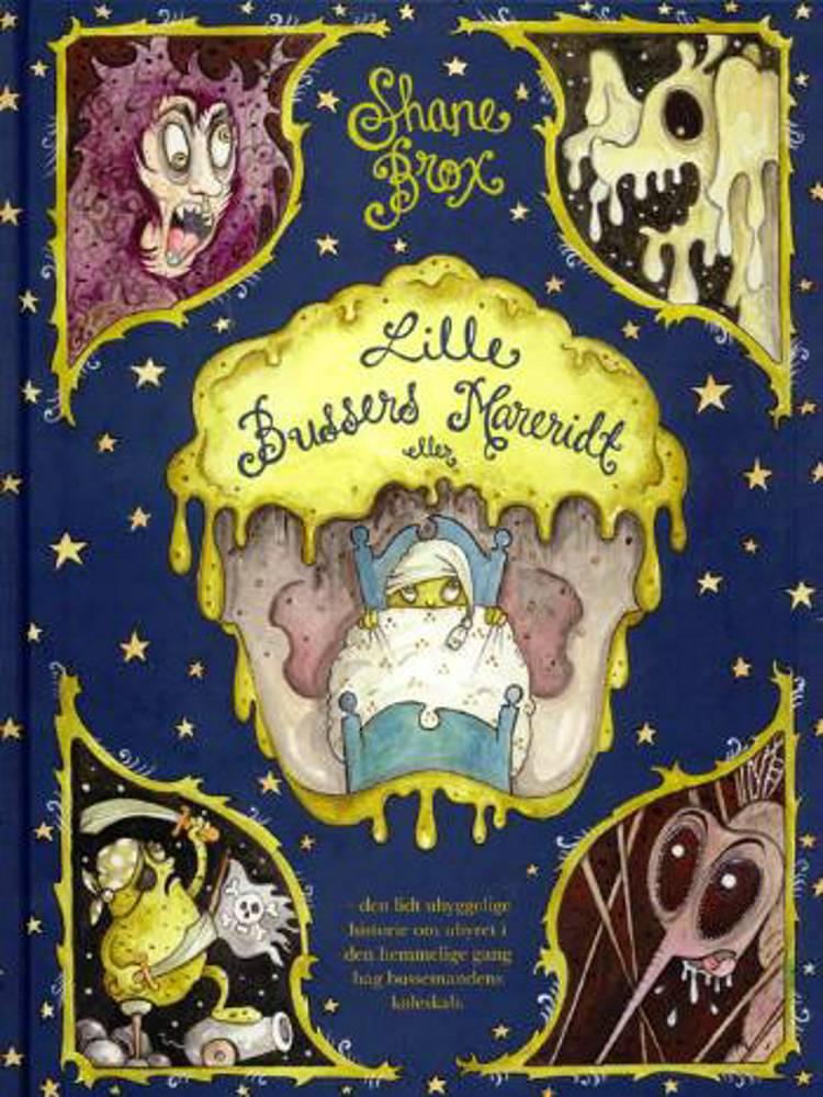 Lille Bussers mareridt eller den lidt uhyggelige historie om uhyret i den hemmelige gang bag bussemandens køleskab af Shane Brox