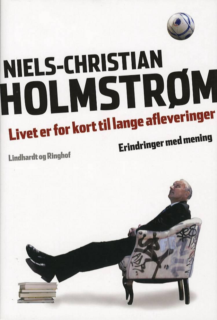 Livet er for kort til lange afleveringer af Niels-Christian Holmstrøm