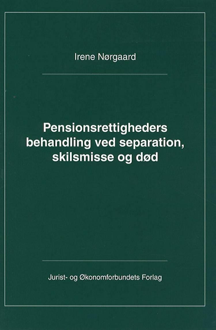 Pensionsrettigheders behandling ved separation, skilsmisse og død af Irene Nørgaard
