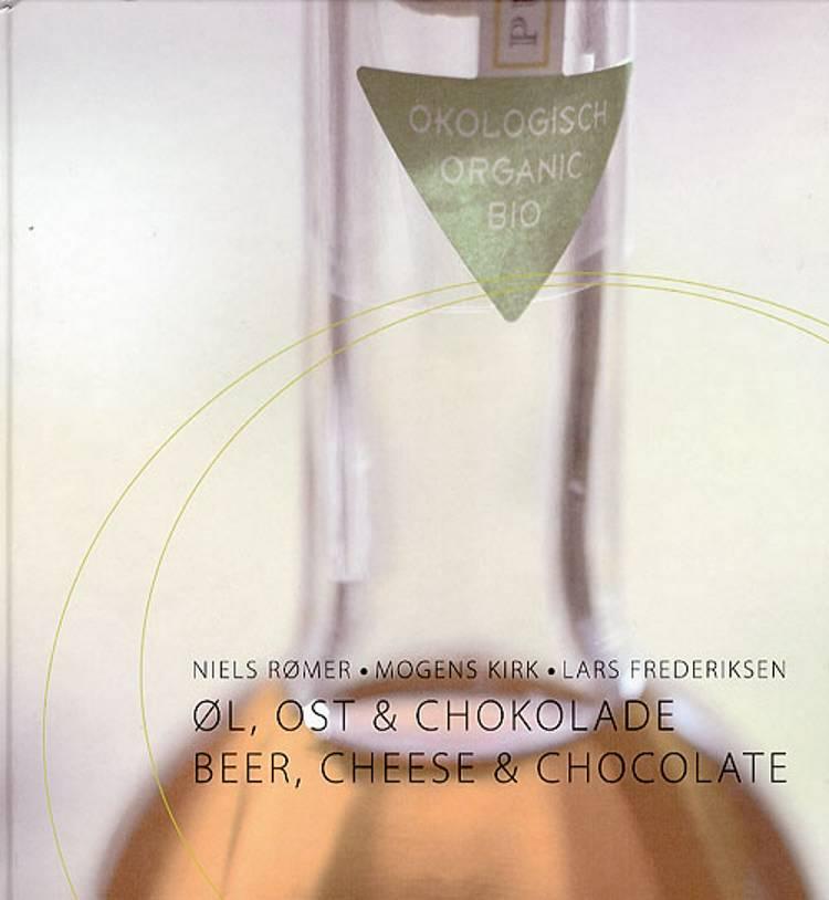 Øl, Ost & Chokolade af Niels Rømer, Lars Frederiksen, Malis Ravn og Mogens Kirk m.fl.