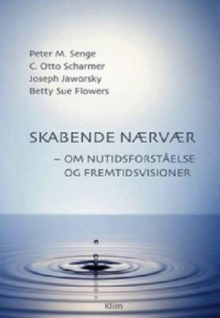 Skabende nærvær af Peter M. Senge, C. Otto Scharmer, Betty Sue Flowers og Joseph Jaworsky m.fl.