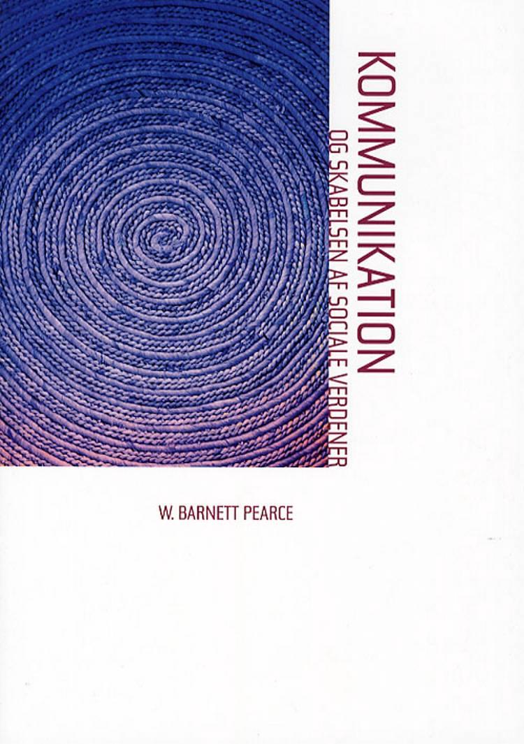 Kommunikation og skabelsen af sociale verdener af W. Barnett Pearce