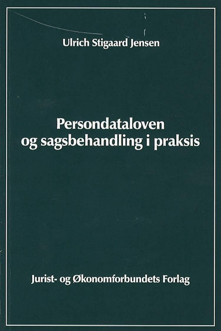 Persondataloven og sagsbehandling i praksis af Ulrich Stigaard Jensen
