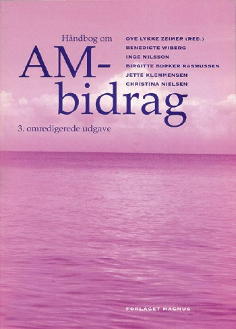 Håndbog om AM-bidrag af Ove Lykke Zeimer, Benedicte Wiberg, Inge Nilsson, Birgitte Borker Rasmussen, Jette Klemmensen og Christina Nielsen m.fl.