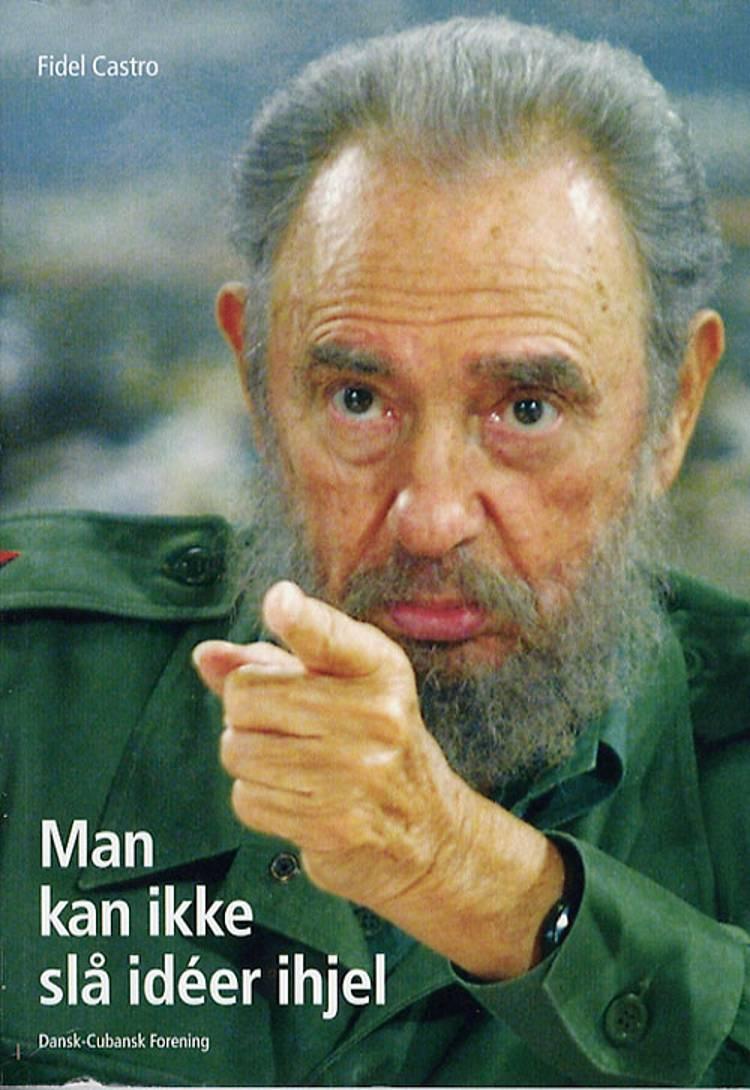 Man kan ikke slå idéer ihjel af Fidel Castro