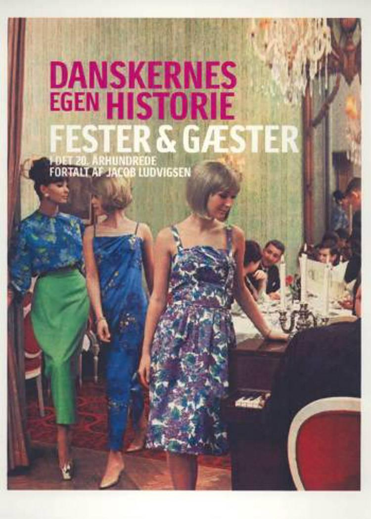 Danskernes egen historie - fester & gæster i det 20. århundrede af Jacob Ludvigsen