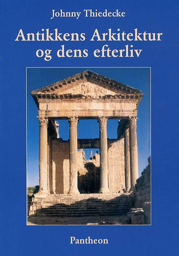 Antikkens arkitektur og dens efterliv af Johnny Thiedecke