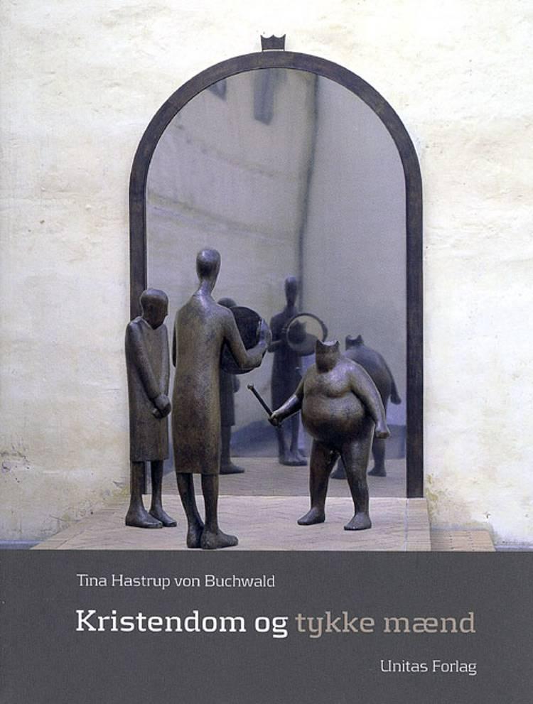 Kristendom og tykke mænd af Tina Hastrup von Buchwald