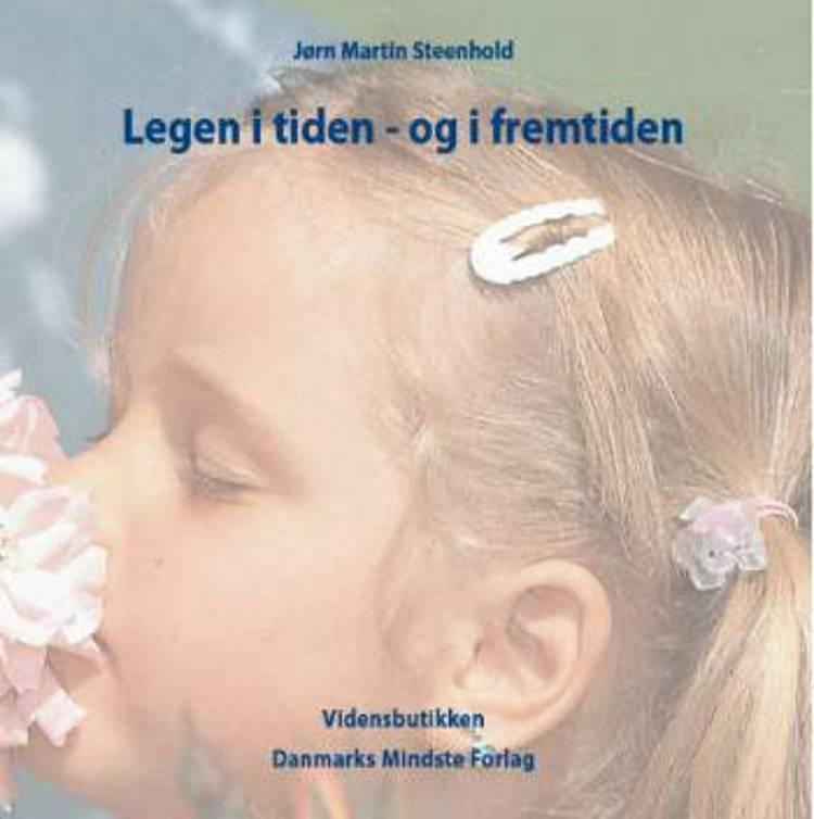 Legen i tiden - og i fremtiden af Jørn Martin Steenhold