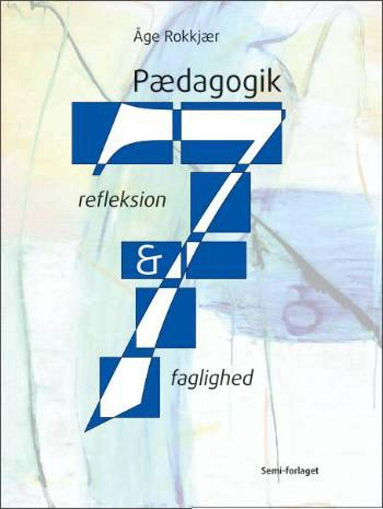 Pædagogik - refleksion og faglighed af Åge Rokkjær