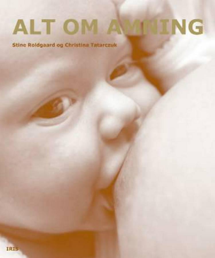 Alt om amning af Stine Roldgaard og Christina Tatarczuk